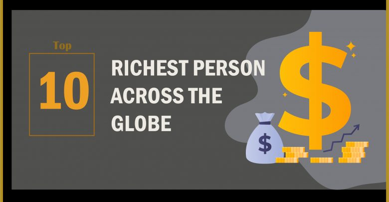 RICHEST PERSON ACROSS THE GLOBE   Business Magazine
